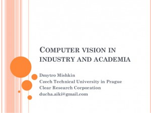 computer-vision-in-academia-and-industry-dmytro-mishkin-technology-stream-1-638